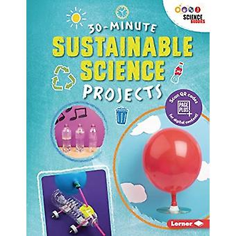 30Minute Sustainable Science Projects by Loren Bailey