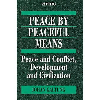 Peace by Peaceful Means Peace and Conflict Development and Civilization by Galtung & Johan