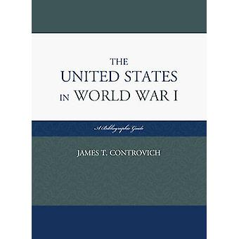 The United States in World War I by James T. Controvich