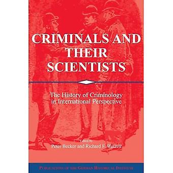 Les criminels et leurs scientifiques: l'histoire de la criminologie dans une perspective internationale (Pub...