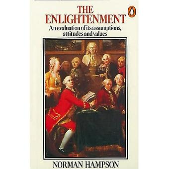 The Enlightenment: An Evaluation of Its Assumptions, Attitudes and Values