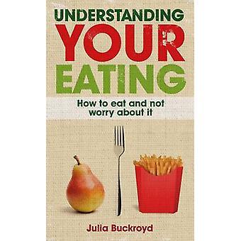 Comprendre votre alimentation - comment manger et vous inquiétez pas à ce sujet par Julia