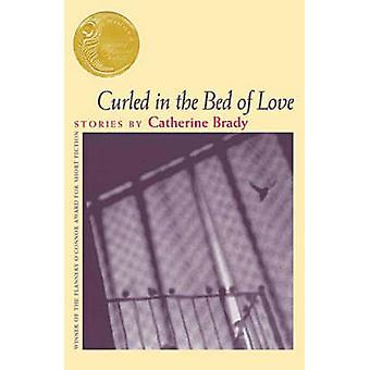 Gekruld in het Bed van liefde - verhalen door Catherine Brady door Catherine Br
