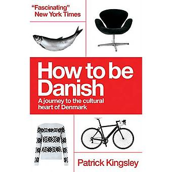 Comment être danois - un voyage au cœur culturel du Danemark (2nd Rev