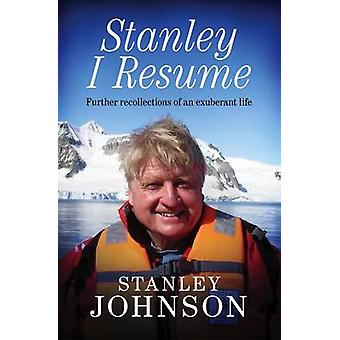 Stanley I Resume - Further Recollections of an Exuberant Life by Stanl