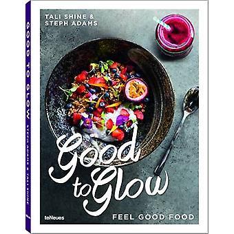 Good to Glow - Feel-Good Food by Tali Shine - Steph Adams - 9783832733