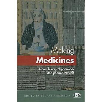 Making Medicines - A Brief History of Pharmacy and Pharmaceuticals by