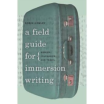 A Field Guide for Immersion Writing - Memoir - Journalism and Travel b