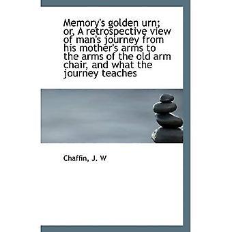 Urne d'or du souvenir; ou, une vue rétrospective du voyage de l'homme des bras de sa mère dans les bras de