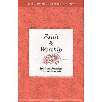 Geloof & aanbidding: Spirituele praktijken voor het dagelijks leven (alledaagse zaken Bijbelstudies voor vrouwen)
