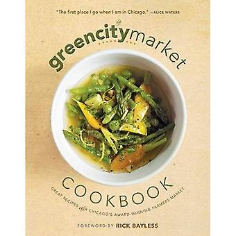 The Green City Market Cookbook: Great Recipes from Chicago's Award-Winning� Farmers Market