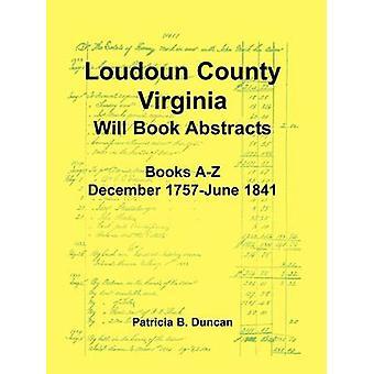 Loudoun County Virginia Will Book Abstracts Books AZ Dec 1757Jun 1841 by Duncan & Patricia B.