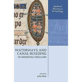 Voies navigables et CanalBuilding dans l'Angleterre médiévale par Blair & John