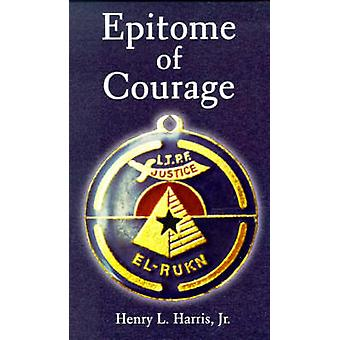 Epitome of Courage by Harris & Henry L.