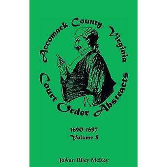 Accomack County Virginia domstolsbeslut Abstracts volym 8 16901697 av McKey & JoAnn Riley