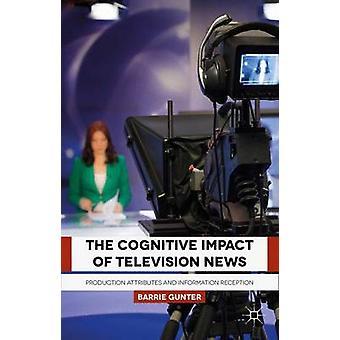 Die kognitiven Auswirkungen von Fernsehen News Produktion Attribute und Informationsaufnahme von Gunter & Barrie