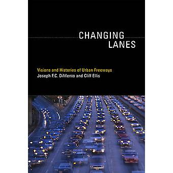 Changing Lanes - Visions and Histories of Urban Freeways by Joseph F.