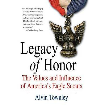 Legacy of Honor - The Values and Influence of America's Eagle Scouts b