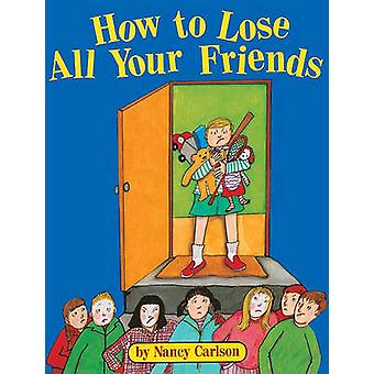 How to Lose All Your Friends by Nancy L Carlson - 9780613026291 Book