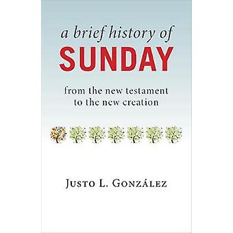 A Brief History of Sunday - From the New Testament to the New Creation
