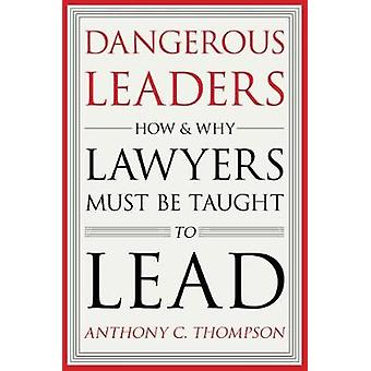 Dangerous Leaders - How and Why Lawyers Must Be Taught to Lead by Dang
