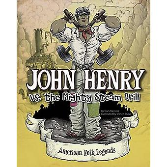 John Henry vs. the Mighty Steam Drill by Cari Meister - Victor Rivas