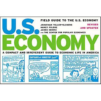 Field Guide to the U.S. Economy - A Compact and Irreverent Guide to Ec