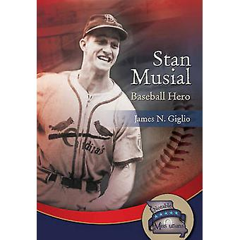Stan Musial - Baseball Hero by James N. Giglio - 9781612481517 Book