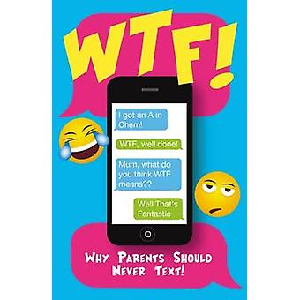 W.T.F. - Why Parents Should Never Text - 9781845029920 Book