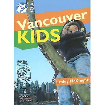 Vancouver Kids by Lesley McKnight - 9781897142523 Book