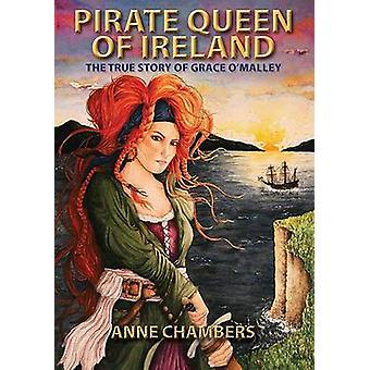 Pirate Queen of Ireland - The True Story of Grace O'Malley by Anne Cha