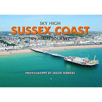 Sky High Sussex Coast by Jason Hawkes - 9781906887568 Book