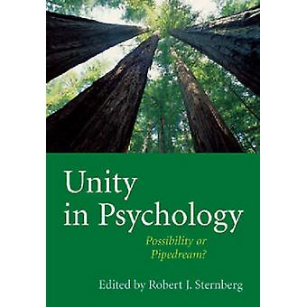 Unity in Psychology - Possibility or Pipedream? by Robert J. Stemberg