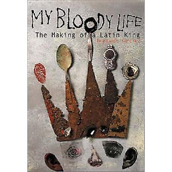 My Bloody Life - The Making of a Latin King by Reymundo Sanchez - 9781
