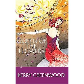 Queen of the Flowers by Kerry Greenwood - 9781464207785 Book