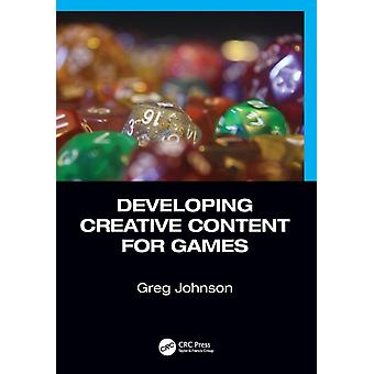 Developing Creative Content for Games by Johnson & Greg