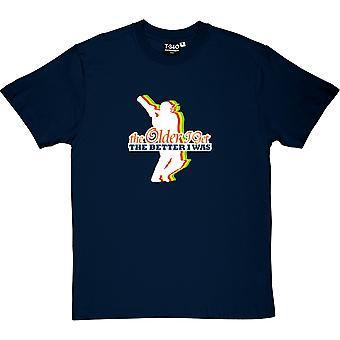 Mitä vanhempi saan, sitä parempi olin Navy Blue Men ' s T-paita