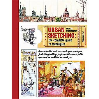 Urban Sketching - The Complete Guide to Techniques by Thomas Thorspeck