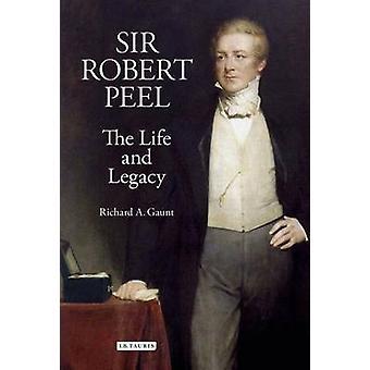 Sir Robert Peel - la vita e l'eredità di Richard A. Gaunt - 9781848850