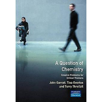 A Question of Chemistry Creative Problems for Critical Thinkers door Garratt & John