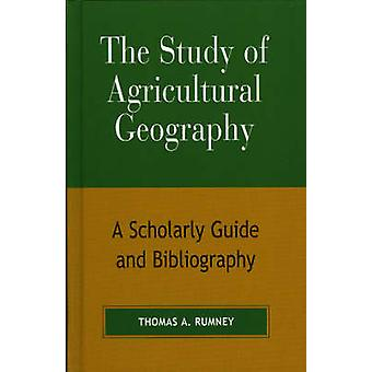 Study of Agricultural Geography A Scholarly Guide and Bibliography by Rumney & Thomas A.