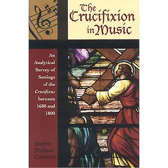Crucifixion in Music An Analytical Survey of Settings of the Crucifixus Between 1680 and 1800 by Cameron & Jasmin Melissa
