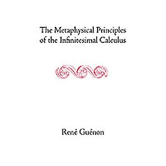 The Metaphysical Principles of the Infinitesimal Calculus by Guenon & Rene