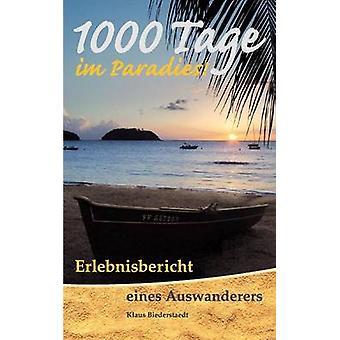 1000 Tage im ParadiesErlebnisbericht eines Auswanderers by Biederstaedt & Klaus