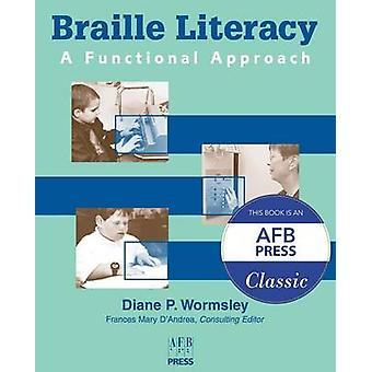 Braille Literacy A Functional Approach by Wormsley & Diane P.