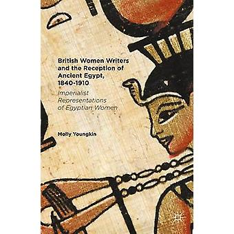 British Women Writers and the Reception of Ancient Egypt 18401910 Imperialist Representations of Egyptian Women by Youngkin & Molly