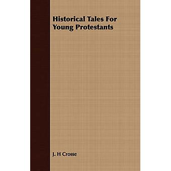 Historical Tales For Young Protestants by Crosse & J. H