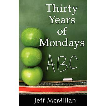 Thirty Years of Mondays Dare to Care A Guide for New Teachers by McMillan & Jeff