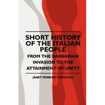 Short History Of The Italian People  From The Barbarian Invasion To The Attainment Of Unity by Travelyan & Janet Penrose