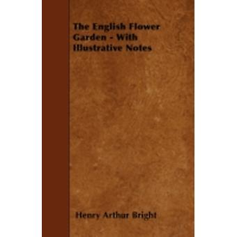 The English Flower Garden  With Illustrative Notes by Bright & Henry Arthur